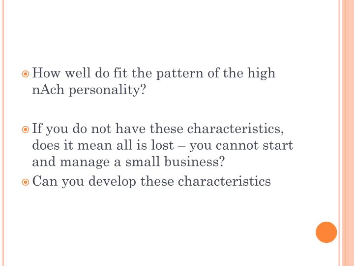 How well do fit the pattern of the high nAch personality?