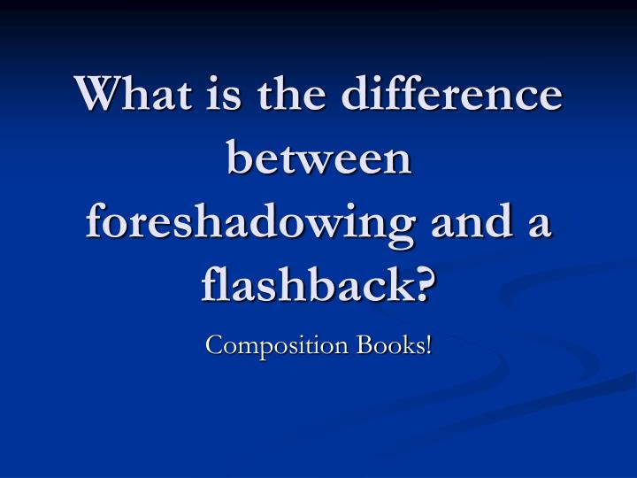"foreshadowing and flashback Definition, usage and a list of flashback examples in common speech and literature defining flashback, merriam webster says that it is: ""an interruption of the chronological sequence (as of a film or literary work) of an event of earlier occurrence."