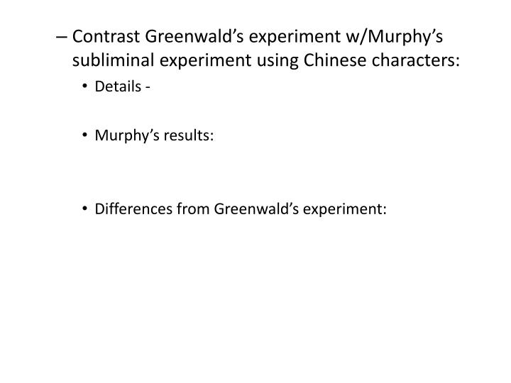 Contrast Greenwald's experiment w/Murphy's subliminal experiment using Chinese characters: