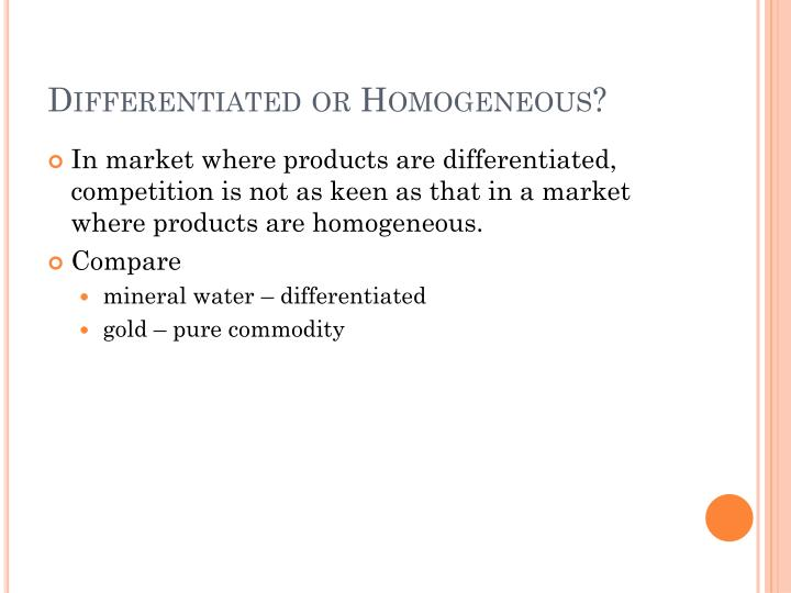 Differentiated or Homogeneous?