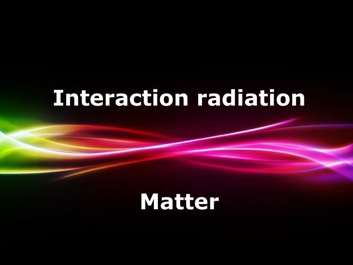 Interaction radiation