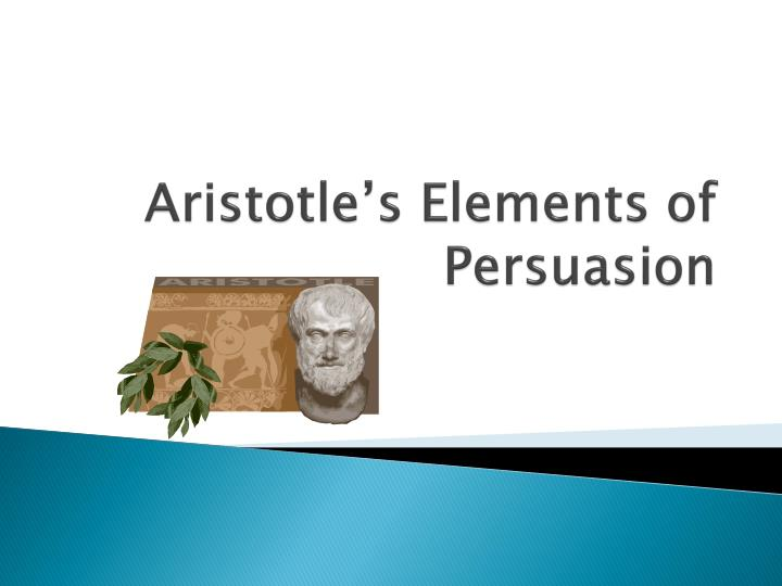 Aristotles Elements Of Persuasion