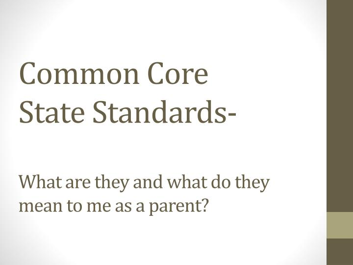 common core state standards what are they and what do they mean to me as a parent n.