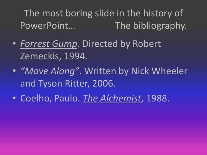 The most boring slide in the history of PowerPoint…                 The bibliography.