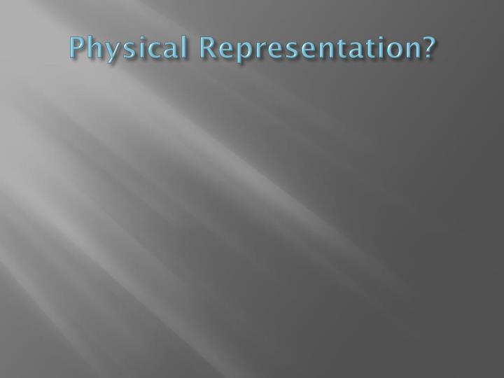 Physical Representation?