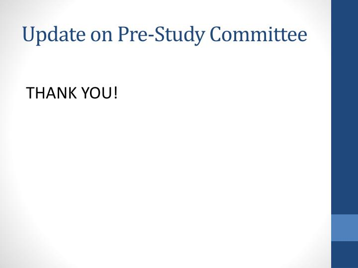 Update on Pre-Study Committee