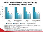 adults and adolescents living with hiv by race ethnicity georgia 2012