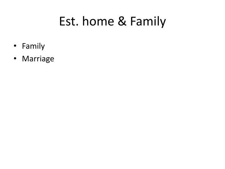 Est. home & Family