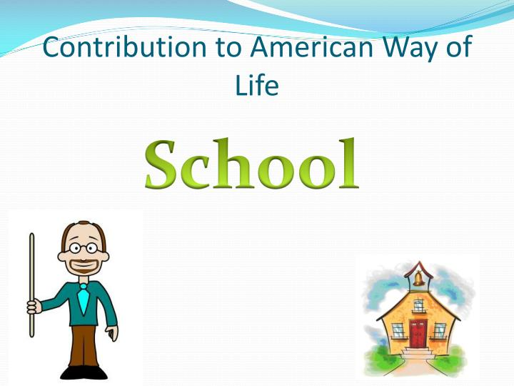 Contribution to American Way of Life