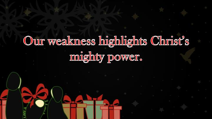 Our weakness highlights Christ's