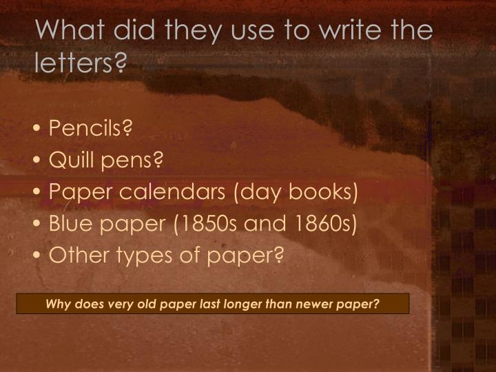 What did they use to write the letters?