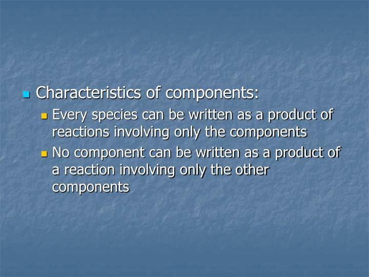 Characteristics of components: