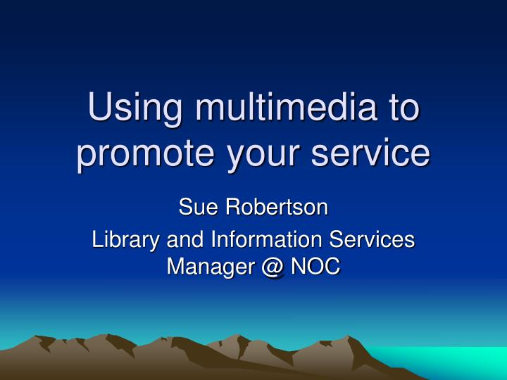 using multimedia to promote your service n.