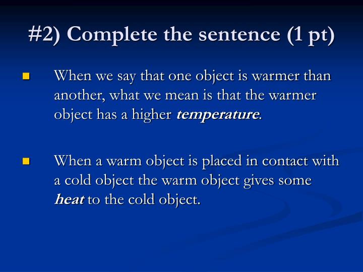 #2) Complete the sentence (1 pt)