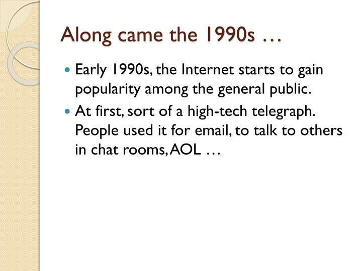 Along came the 1990s