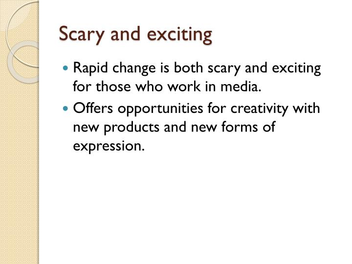 Scary and exciting