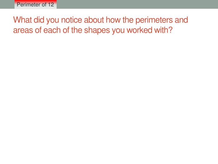 What did you notice about how the perimeters and areas of each of the shapes you worked with