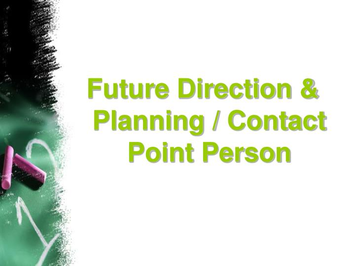 Future Direction & Planning / Contact Point Person