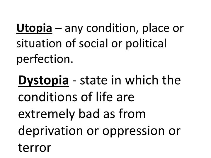 utopia any condition place or situation of social or political perfection n.