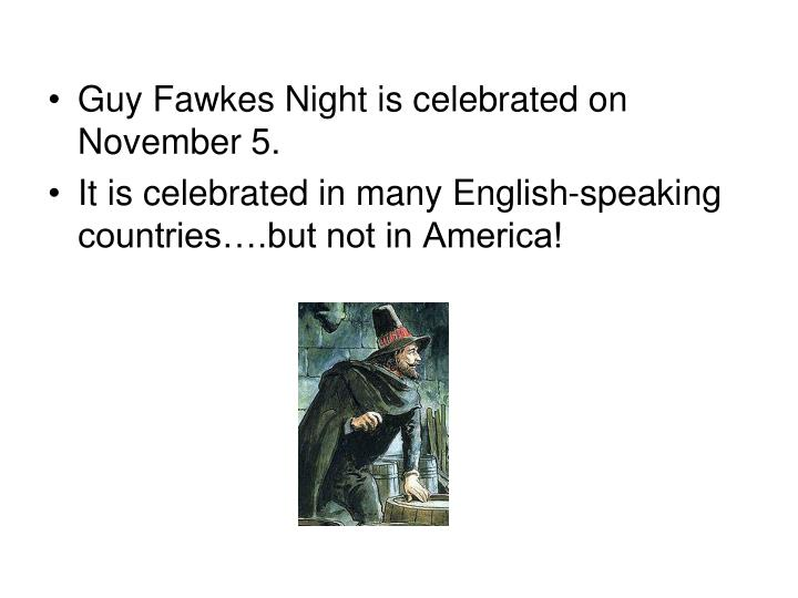 Guy Fawkes Night is celebrated on November 5.
