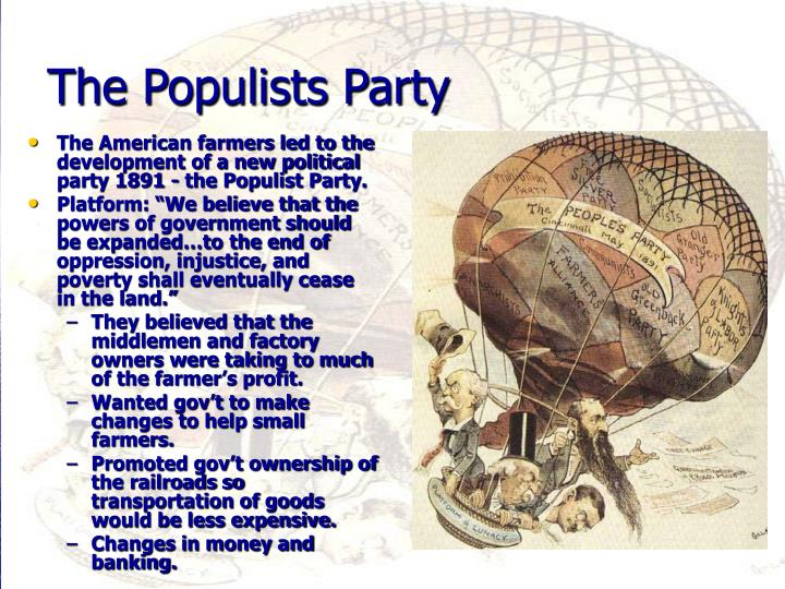 The American farmers led to the development of a new political party 1891 - the Populist Party.