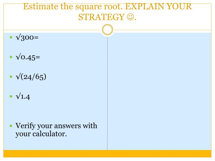 Estimate the square root. EXPLAIN YOUR STRATEGY