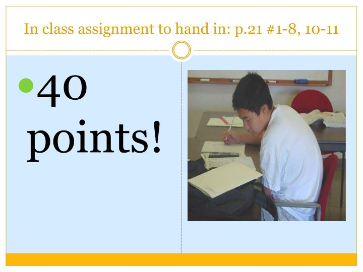 In class assignment to hand in: p.21 #1-8, 10-11