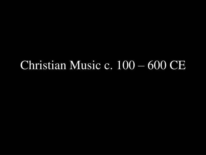 christian music c 100 600 ce