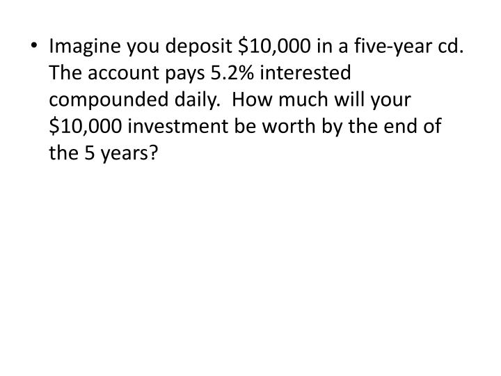 Imagine you deposit $10,000 in a five-year