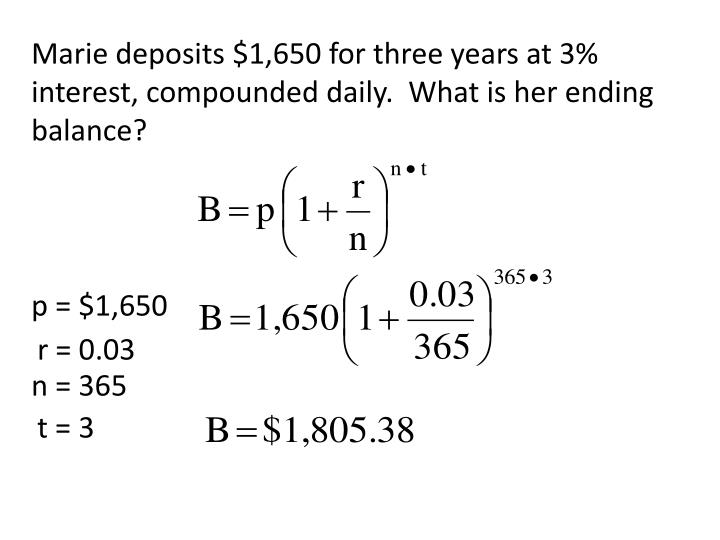 Marie deposits $1,650 for three years at 3% interest, compounded daily.  What is her ending balance?