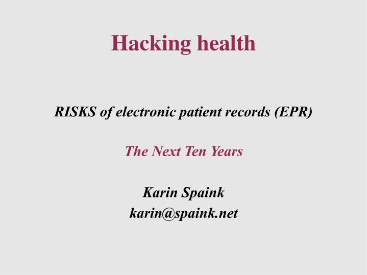 Risks of electronic patient records epr the next ten years karin spaink karin@spaink net