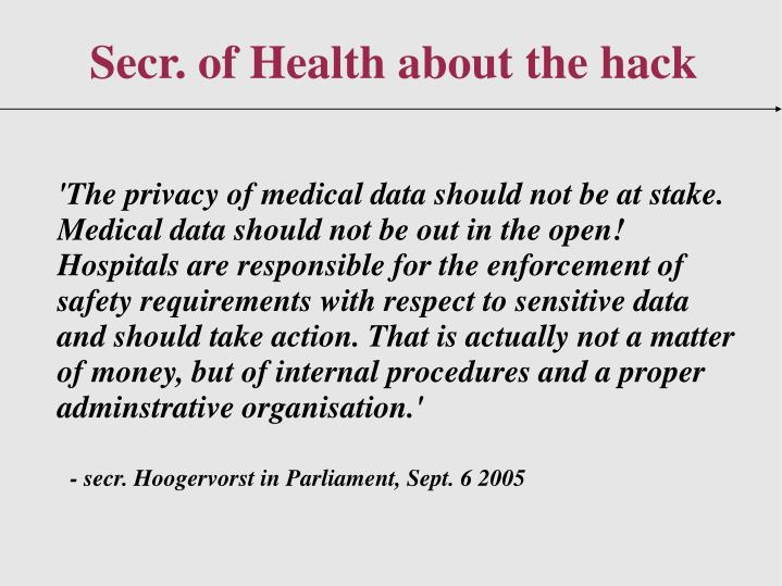 'The privacy of medical data should not be at stake. Medical data should not be out in the open! Hospitals are responsible for the enforcement of safety requirements with respect to sensitive data and should take action. That is actually not a matter of money, but of internal procedures and a proper adminstrative organisation.'