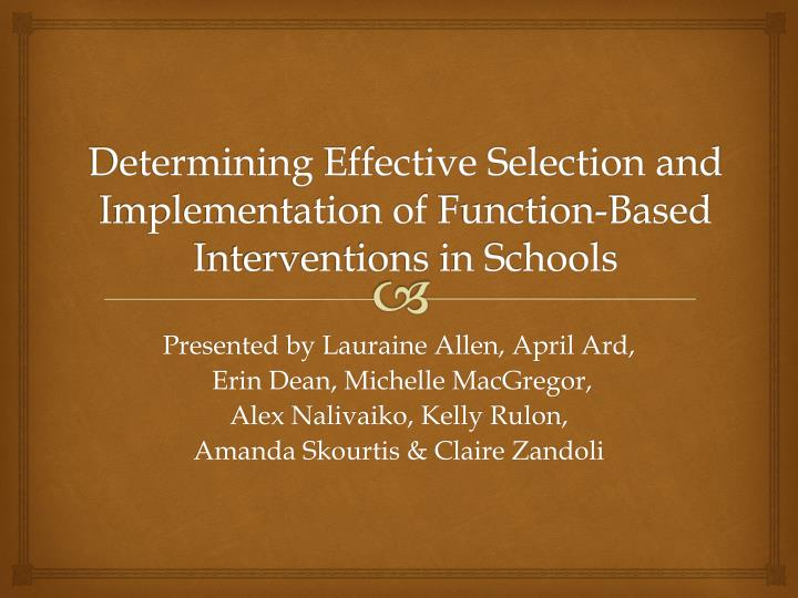 determining effective selection and implementation of f unction based i nterventions in schools n.