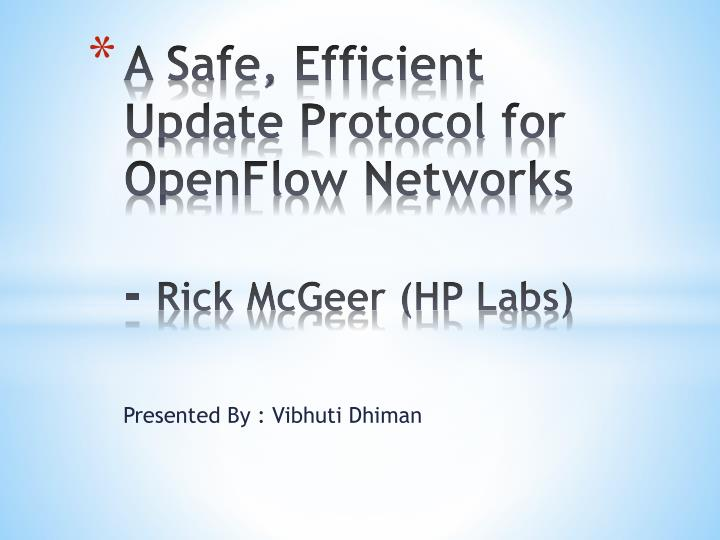 A safe efficient update protocol for openflow networks rick mcgeer hp labs