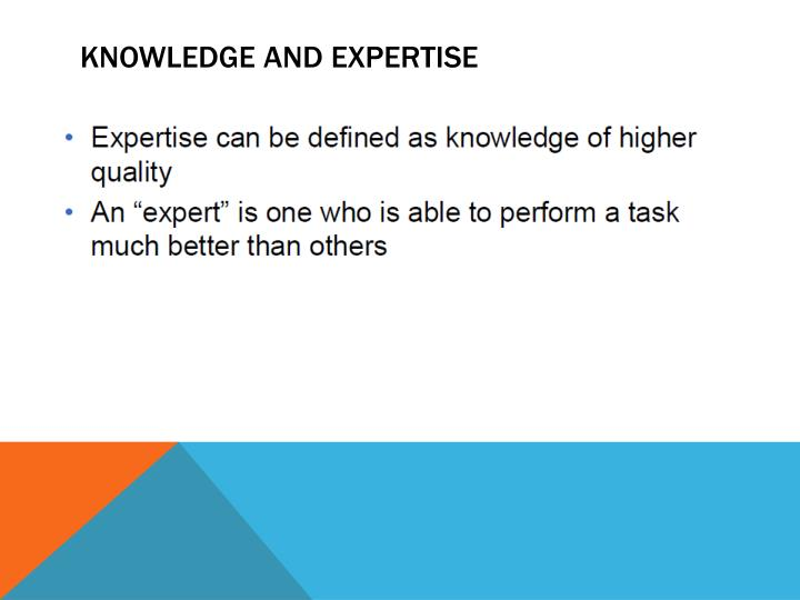KNOWLEDGE AND EXPERTISE