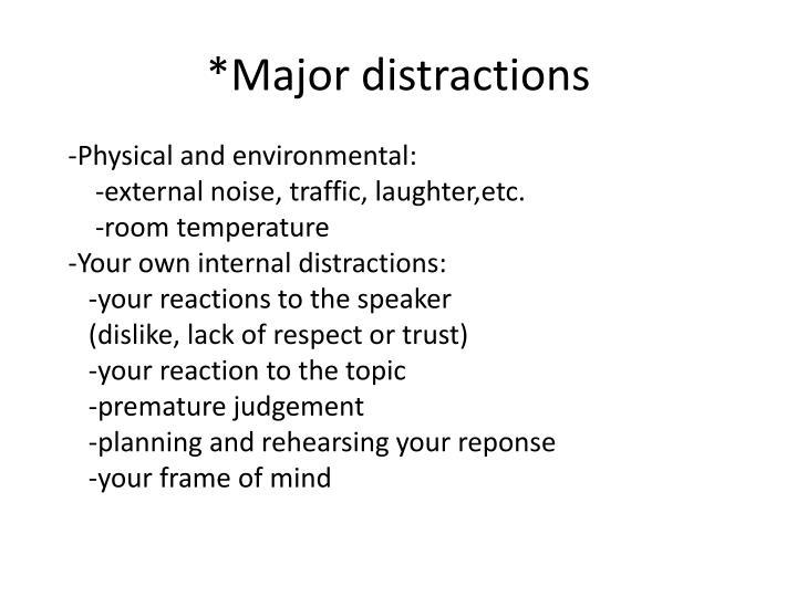 *Major distractions