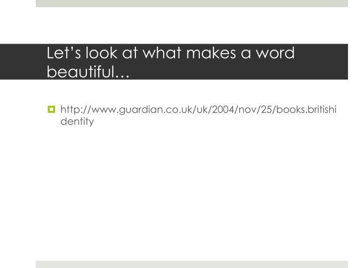 Let's look at what makes a word beautiful…