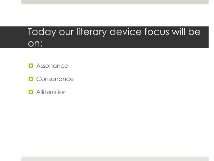 Today our literary device focus will be on: