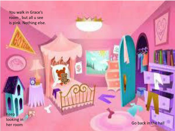 You walk in Grace's room , but all u see is pink. Nothing else.