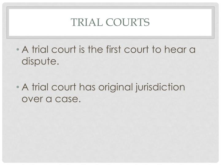 TRIAL COURTS