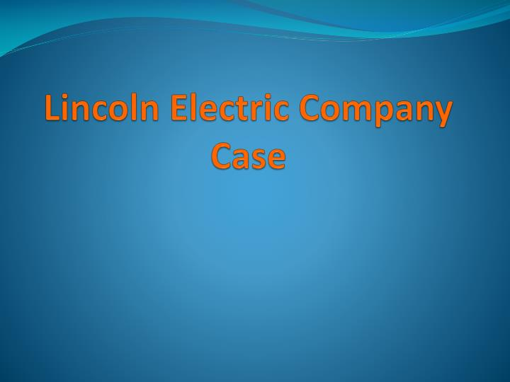 lincoln electric company case study analysis Lincoln electric: venturing abroad case reanalysis the president for the asia region of the lincoln electric company tan_sierra_re-analysis #2docx.
