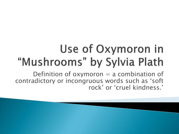 Ppt Use Of Oxymoron In Mushrooms By Sylvia Plath Powerpoint