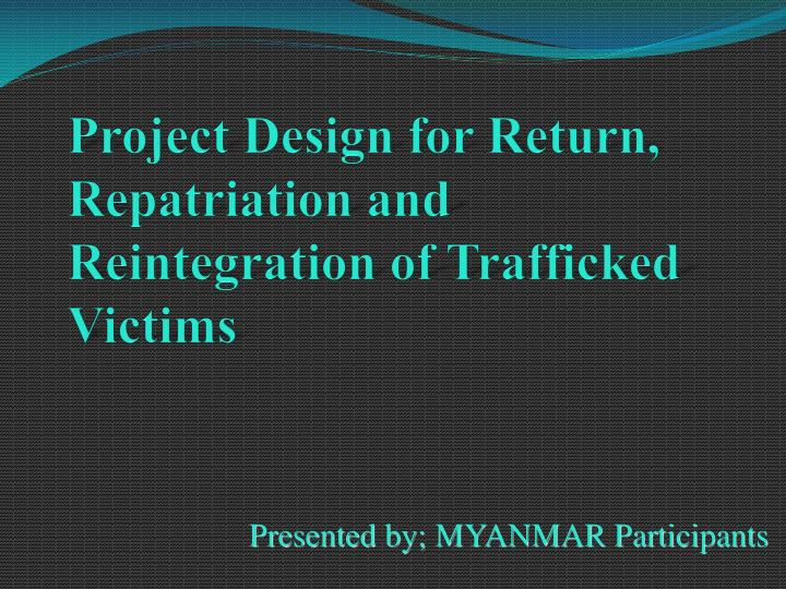 project design for return repatriation and reintegration of trafficked victims n.