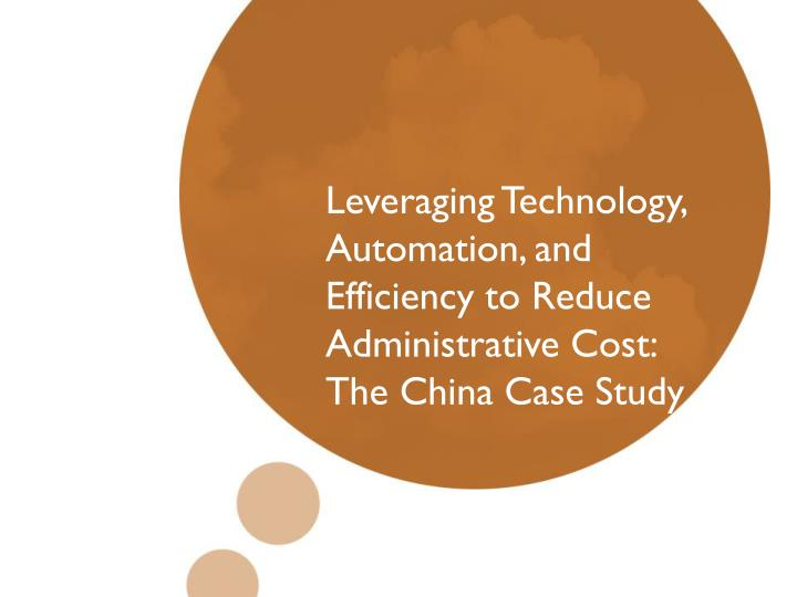 leveraging technology automation and efficiency to reduce administrative cost the china case study n.