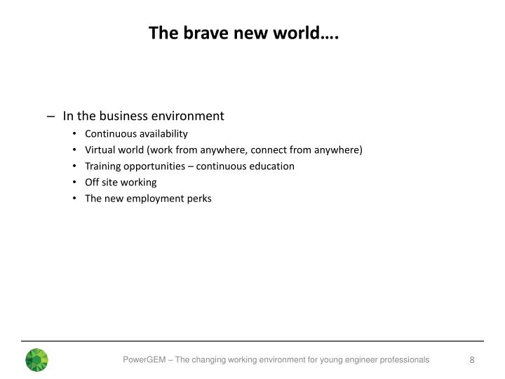 The brave new world….