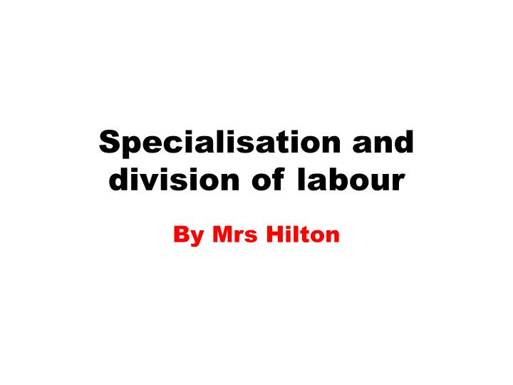 Specialisation and division of labour