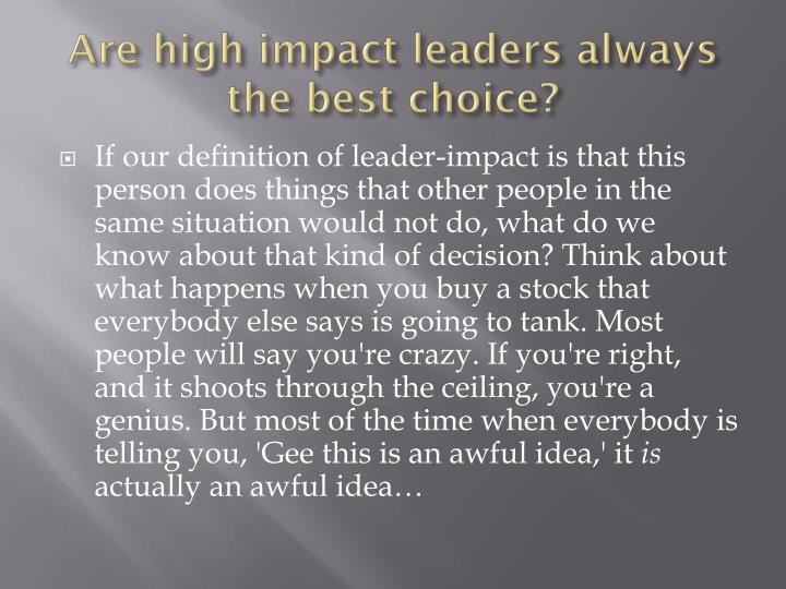 Are high impact leaders always the best choice?