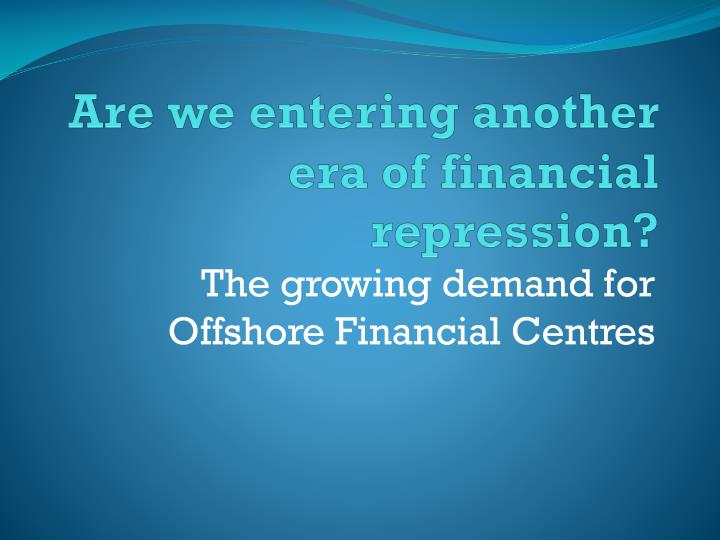 are we entering another era of financial repression n.