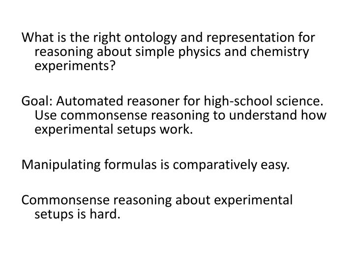 What is the right ontology and representation for reasoning about simple physics and chemistry exper...