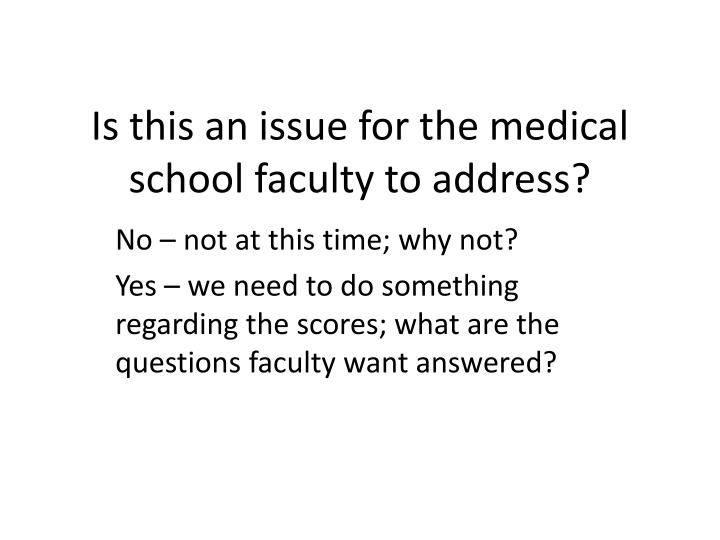 Is this an issue for the medical school faculty to address